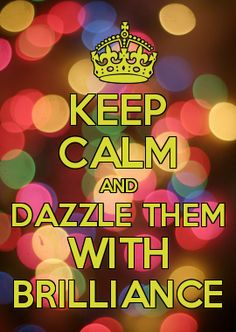 DAZZLE THEM WITH BRILLIANCE