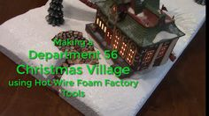 Making a Department 56 Chistmas Village Display using Hot Wire Foam Factory Tools