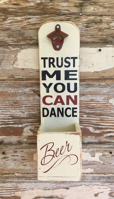 Trust Me, You CAN Dance.  Beer.  Beer Bottle Opener