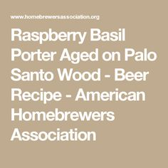 Raspberry Basil Porter Aged on Palo Santo Wood - Beer Recipe - American Homebrewers Association Brewing Recipes, Homebrew Recipes, Beer Recipes, Ale Beer, Beer Brewery, Home Brewing Beer, Porter Beer, Beer Industry, What Recipe