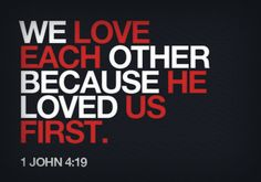 1 John 4:19. My favorite. I love the focus on love in 1 John, but also need a Paul scripture too!