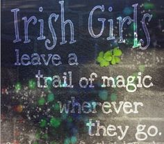 Irish Girls leave a trail of magic wherever they go. More
