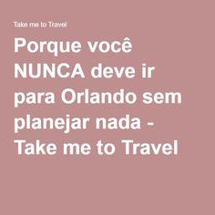 Porque você NUNCA deve ir para Orlando sem planejar nada - Take me to Travel