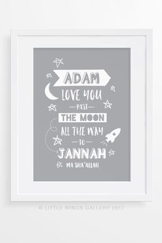 "A beautifully modern Islamic reminder for a boy's room. Featuring our original quote ""Love you past the moon, all the way to Jannah"", this adorable print is personalised with a child's name and can be customised in your choice of colour.  PREMIUM QUALITY  • High quality, archival Giclée print for superior lasting colour and incredible detail.  Also Available For Girl's Here  FRAME NOT INCLUDED."