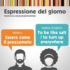 Italian / English idiom: to be like salt / to turn up everywhere