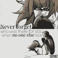 N'oublie jamais, qui était là pour toi, quand personne d'autres l'était. - Citation