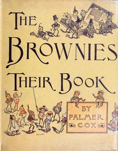 The Brownies: Their Book, by Palmer Cox, New York, not dated (copyright 1887).