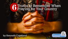 Every country needs prayer, regardless of political philosophy or governmental organization. Here are six points to remember as you pray for your country: