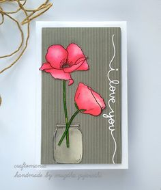 Craftomania: I Love You!! I Love You, My Love, Poppies, Pure Products, Texture, Floral, Flowers, Cards, Handmade