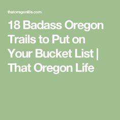18 Badass Oregon Trails to Put on Your Bucket List | That Oregon Life