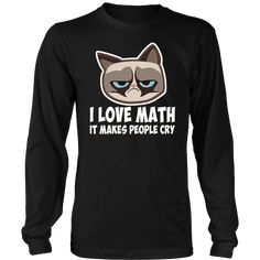 I Love Math It Makes People Cry T-Shirt Funny Cat Gift Shirt