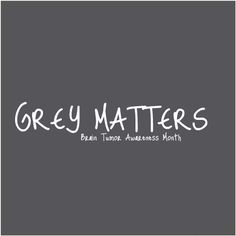 Make Grey Matter! My grandma died November 17th, 2010 for gleoblastoma, a type of brain cancer. I love and miss her so much.