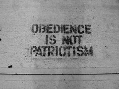 Obedience is not patriotism.