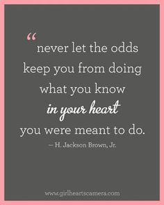 adoption quotes Never let the odds keep you from doing what you know in your heart you were meant to do. Great Quotes, Quotes To Live By, Me Quotes, Motivational Quotes, Inspirational Quotes, Motivational Speakers, Funny Quotes, Witty Quotes, Famous Quotes