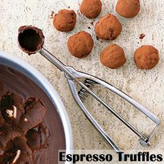"Espresso Truffles- In a saucepan, heat 1c heavy cream & 1tsp instant espresso powder over medium heat for 2-3 minutes, stirring occasionally. Remove from heat, add 1/2lb semisweet and 1/2 lb bittersweet chocolate, and stir until melted. Add 1tbsp coffee liqueur and 1tsp vanilla extract and stir to combine. Transfer to a bowl and refrigerate until firm, at least 4 hours. Roll 1"" balls of the chocolate mixture in 1c cocoa powder, then transfer to a wax paper-lined baking sheet and refrigerate."