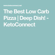 The Best Low Carb Pizza | Deep Dish! - KetoConnect