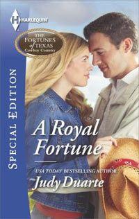 A ROYAL FORTUNE, January 2015 Harlequin Special Edition  His kingdom for a cowgirl.  Judy Duarte - www.judyduarte.com - Award Winning Romance Author