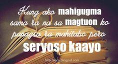 Bisaya Love Quote: Kung ako mahigugma sama ra na sa magtuon ko. panagsa ra mahitabo pero seryoso kaayo. #Bisaya #BisayaQuotes