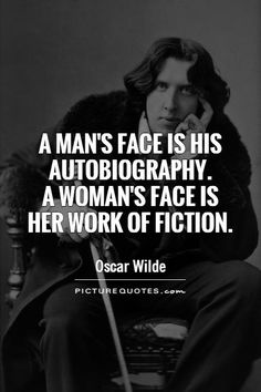 A man's face is his autobiography.  A woman's face is her work of fiction. Picture Quotes.