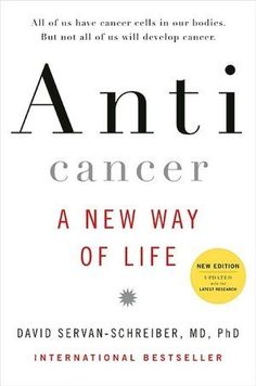 """Anti Cancer: A New Way of Life 