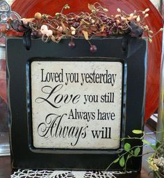 Loved You Yesterday, Love You Still, Always Have, Always Will - vinyl on tile plaque in frame. $24.99, via Etsy.