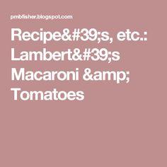 Recipe's, etc.: Lambert's Macaroni & Tomatoes