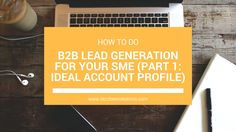 """The series """"How to Do B2B Lead Generation for Your SME"""" is created to help you understand the b2b lead generation structure and process and ultimately, to help you gain prospects for your business. We'll kick-off the series with Part 1, where we talk about defining an Ideal Account Profile (IAP) for your business. ..."""