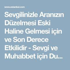 Sevgilinizle Aranızın Düzelmesi Eski Haline Gelmesi için ve Son Derece Etkilidir - Sevgi ve Muhabbet için Dualar - Estanbul.com
