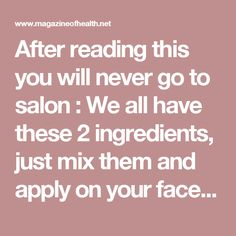 After reading this you will never go to salon : We all have these 2 ingredients, just mix them and apply on your face for 15 minutes