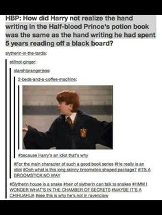 This is why he's not in Ravenclaw. Ravenclaw for the win!