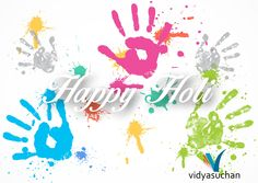 "Vidya Suchan wishes everyone a Happy Holi.  ""Let the colors of Holi spread the message of peace and happiness for the children education."" ~ Anonymous"