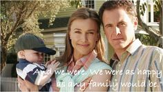 """""""And we where. We where as happy as any family would be.""""  Mary Alice  Desperate housewives"""
