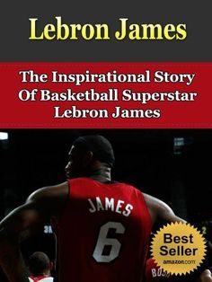 Lebron James - The Inspirational Story Of Basketball Superstar Lebron James (Biography, Autobiography, The Rise Of A Star, Miami Heat, NBA) by Steven Nash, http://www.amazon.com/dp/B00CIGL710/ref=cm_sw_r_pi_dp_kCQFsb1GWCCY8