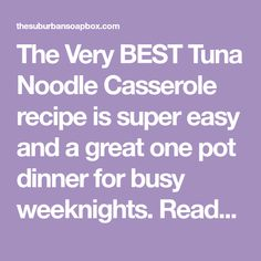 The Very BEST Tuna Noodle Casserole recipe is super easy and a great one pot dinner for busy weeknights. Ready in about 30 minutes and a family favorite!