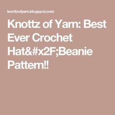 Knottz of Yarn: Best Ever Crochet Hat/Beanie Pattern!!