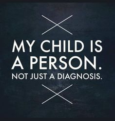 The ongoing struggle to remind people that your child is a person, not just a diagnosis