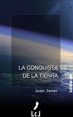 """""""La conquista de la Tierra"""". Juan Janer"""