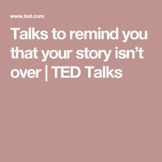 Talks to remind you that your story isn't over | TED Talks