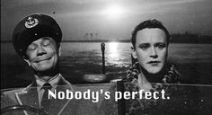 """Okay, this is a pretty perfect ending as well.  """"I'm a man!""""...""""Well, Nobody's Perfect""""  Some Like It Hot with Jack Lemmon and Joe E. Brown (Billy Wilder, 1959)"""