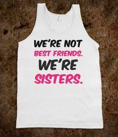 We're not best friends. We're sisters.