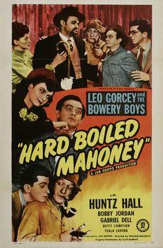 Hard Boiled Mahoney (1947)Stars: Leo Gorcey, Huntz Hall, Bobby Jordan, Gabriel Dell, Betty Compson, William 'Billy' Benedict, David Gorcey, Teala Loring, Bernard Gorcey ~  Director: William Beaudine