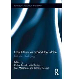 New Literacies around the Globe: Policy and Pedagogy : Cathy Burnett, Guy Merchant, Julia Davies, Jennifer Rowsell : 9780415719568