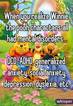 When you realize winnie the pooh characters all had mental disorders