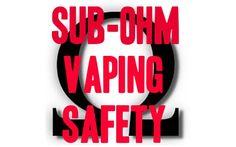 Sub Ohm Vaping Safety