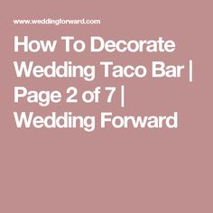 How To Decorate Wedding Taco Bar | Page 2 of 7 | Wedding Forward
