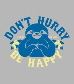 """Don't Hurry Be Happy"" funny sloth t-shirt.  Graphic tees."