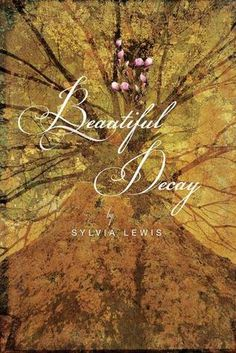 #CoverReveal Beautiful Decay  by Sylvia Lewis. Coming April 2nd 2013 by Running Press Kids