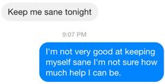 """""""Keep me sane tonight."""" """"I'm not very good at keeping myself sane, so I'm not sure how much help I can be."""""""