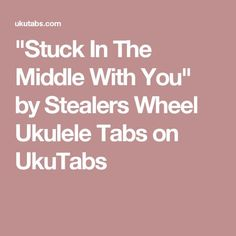 """""""Stuck In The Middle With You"""" by Stealers Wheel Ukulele Tabs on UkuTabs"""
