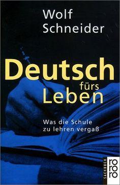 Deutsch fürs Leben: Was die Schule zu lehren vergaß von Wolf Schneider, http://www.amazon.de/dp/3499196956/ref=cm_sw_r_pi_dp_ILiZqb1SCPX5E